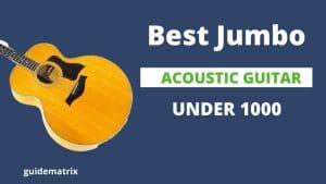 Best Jumbo Acoustic Guitar Under $1000