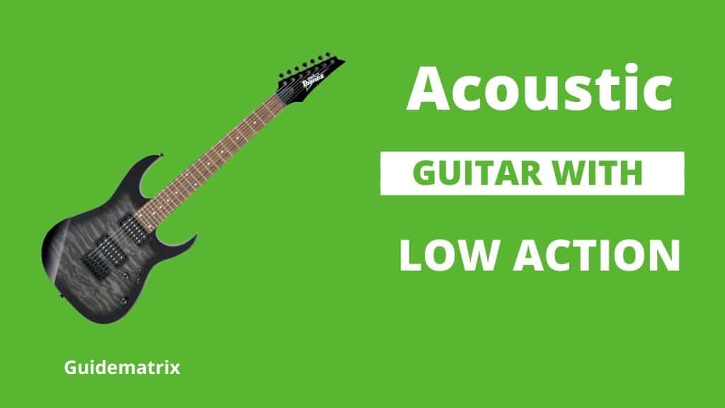Acoustic Guitar with Low Action